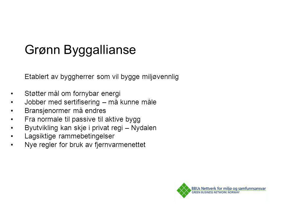 Grønn Byggallianse Etablert av byggherrer som vil bygge miljøvennlig Støtter mål om fornybar energi Jobber med sertifisering – må kunne måle Bransjeno