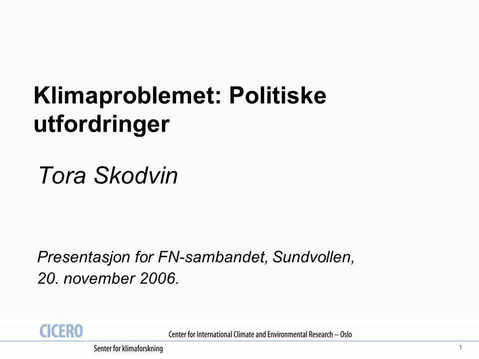 1 Klimaproblemet: Politiske utfordringer Tora Skodvin Presentasjon for FN-sambandet, Sundvollen, 20.