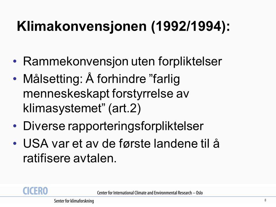 8 Klimakonvensjonen (1992/1994): Rammekonvensjon uten forpliktelser Målsetting: Å forhindre farlig menneskeskapt forstyrrelse av klimasystemet (art.2) Diverse rapporteringsforpliktelser USA var et av de første landene til å ratifisere avtalen.