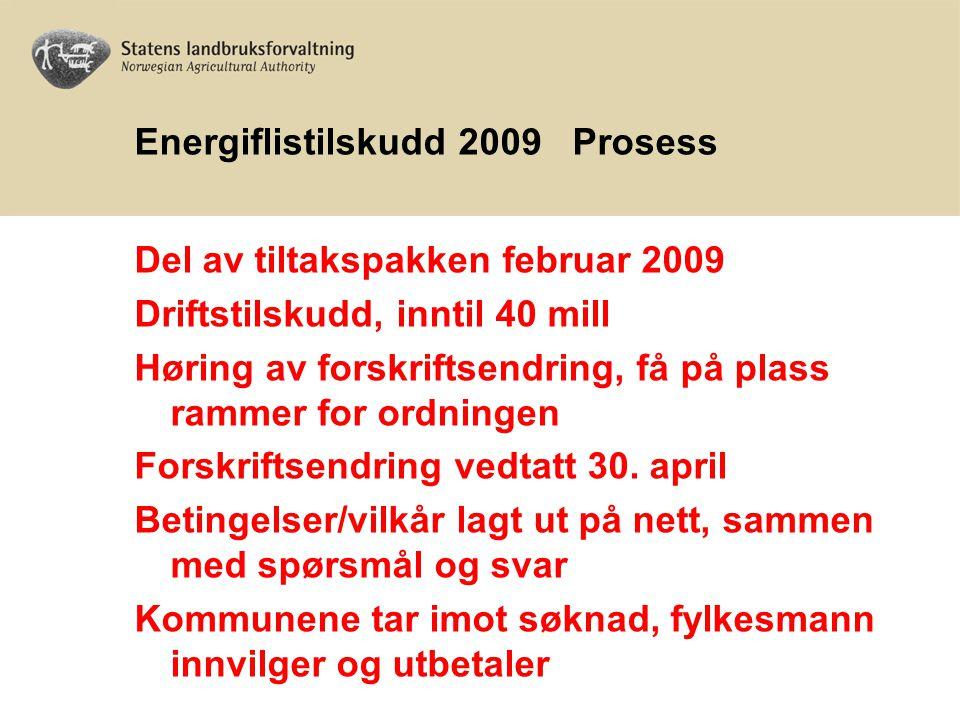 Energiflistilskudd 2009 Prosess Del av tiltakspakken februar 2009 Driftstilskudd, inntil 40 mill Høring av forskriftsendring, få på plass rammer for ordningen Forskriftsendring vedtatt 30.