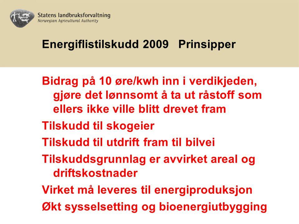 Energiflistilskudd 2009 Prinsipper Bidrag på 10 øre/kwh inn i verdikjeden, gjøre det lønnsomt å ta ut råstoff som ellers ikke ville blitt drevet fram