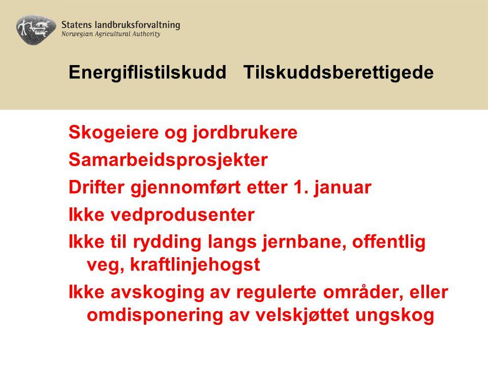 Energiflistilskudd Tilskuddsberettigede Skogeiere og jordbrukere Samarbeidsprosjekter Drifter gjennomført etter 1. januar Ikke vedprodusenter Ikke til