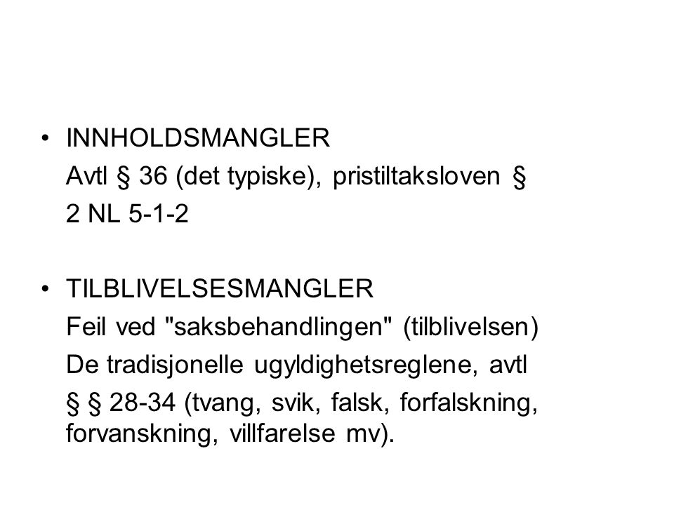 INNHOLDSMANGLER Avtl § 36 (det typiske), pristiltaksloven § 2 NL 5-1-2 TILBLIVELSESMANGLER Feil ved