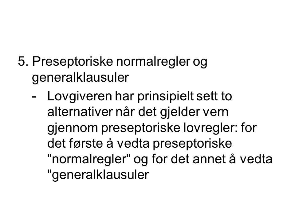 5. Preseptoriske normalregler og generalklausuler -Lovgiveren har prinsipielt sett to alternativer når det gjelder vern gjennom preseptoriske lovregle