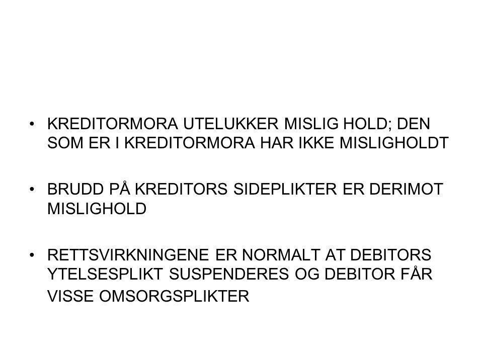 KREDITORMORA UTELUKKER MISLIG HOLD; DEN SOM ER I KREDITORMORA HAR IKKE MISLIGHOLDT BRUDD PÅ KREDITORS SIDEPLIKTER ER DERIMOT MISLIGHOLD RETTSVIRKNINGENE ER NORMALT AT DEBITORS YTELSESPLIKT SUSPENDERES OG DEBITOR FÅR VISSE OMSORGSPLIKTER