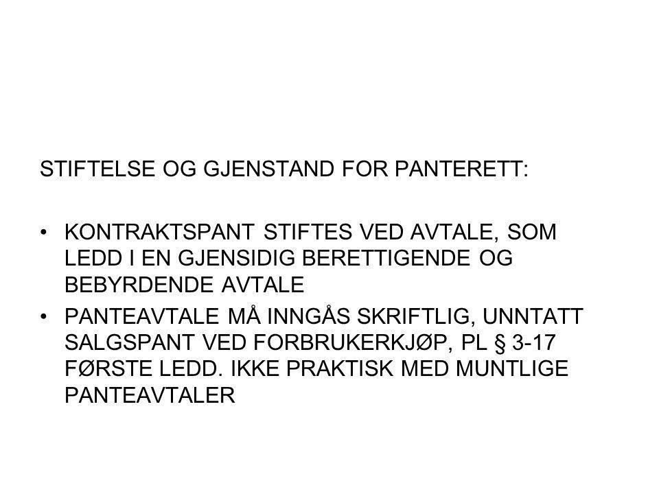 STIFTELSE OG GJENSTAND FOR PANTERETT: KONTRAKTSPANT STIFTES VED AVTALE, SOM LEDD I EN GJENSIDIG BERETTIGENDE OG BEBYRDENDE AVTALE PANTEAVTALE MÅ INNGÅS SKRIFTLIG, UNNTATT SALGSPANT VED FORBRUKERKJØP, PL § 3-17 FØRSTE LEDD.
