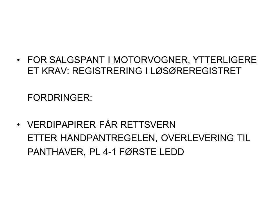 FOR SALGSPANT I MOTORVOGNER, YTTERLIGERE ET KRAV: REGISTRERING l LØSØREREGISTRET FORDRINGER: VERDIPAPIRER FÅR RETTSVERN ETTER HANDPANTREGELEN, OVERLEVERING TIL PANTHAVER, PL 4-1 FØRSTE LEDD