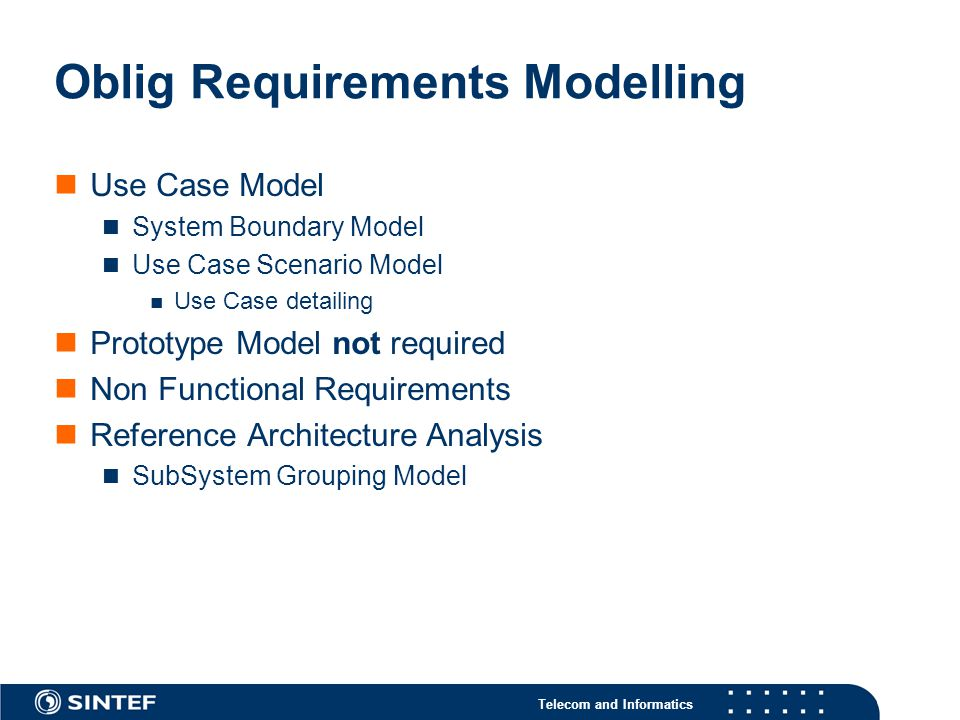 Telecom and Informatics Oblig Requirements Modelling Use Case Model System Boundary Model Use Case Scenario Model Use Case detailing Prototype Model n