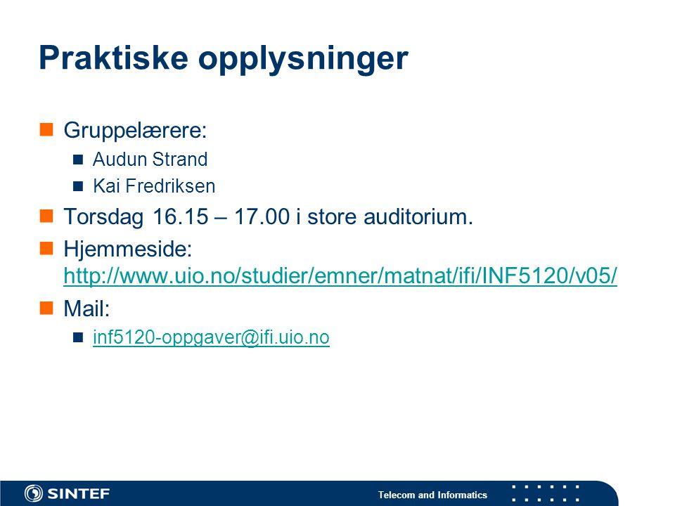 Telecom and Informatics Praktiske opplysninger Gruppelærere: Audun Strand Kai Fredriksen Torsdag 16.15 – 17.00 i store auditorium. Hjemmeside: http://
