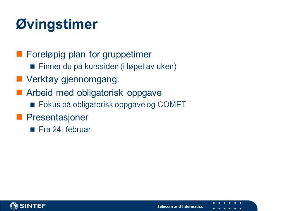 Telecom and Informatics Øvingstimer Foreløpig plan for gruppetimer Finner du på kurssiden (i løpet av uken) Verktøy gjennomgang. Arbeid med obligatori