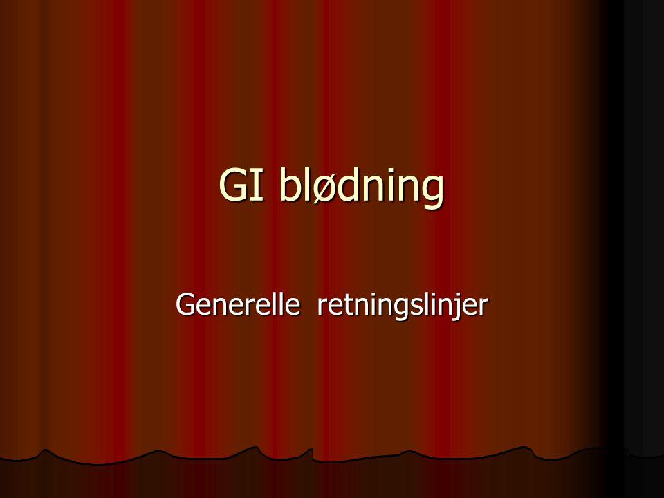 GI blødning Generelle retningslinjer