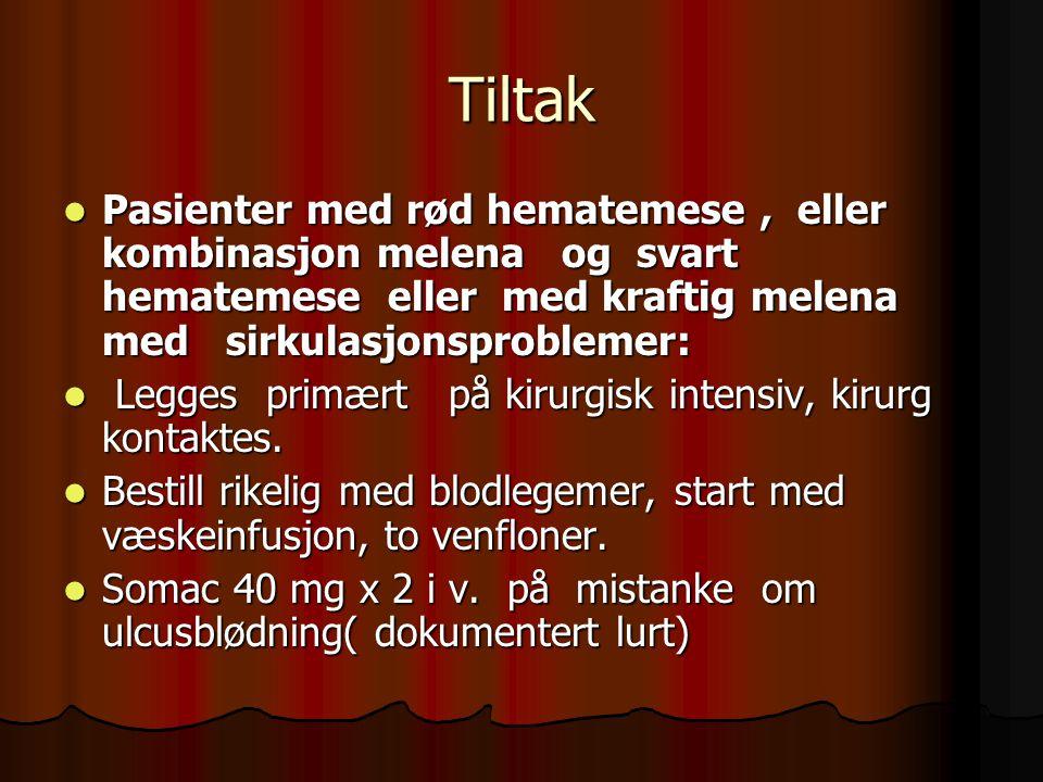 Tiltak Pasienter med rød hematemese, eller kombinasjon melena og svart hematemese eller med kraftig melena med sirkulasjonsproblemer: Pasienter med rø
