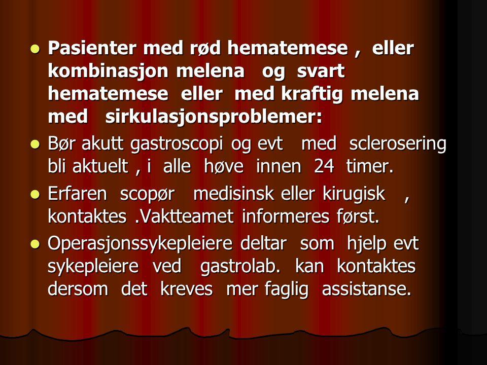 Pasienter med rød hematemese, eller kombinasjon melena og svart hematemese eller med kraftig melena med sirkulasjonsproblemer: Pasienter med rød hemat
