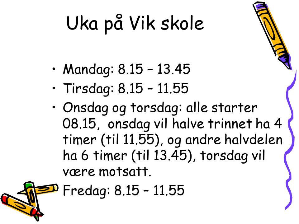 Uka på Vik skole Mandag: 8.15 – 13.45 Tirsdag: 8.15 – 11.55 Onsdag og torsdag: alle starter 08.15, onsdag vil halve trinnet ha 4 timer (til 11.55), og andre halvdelen ha 6 timer (til 13.45), torsdag vil være motsatt.