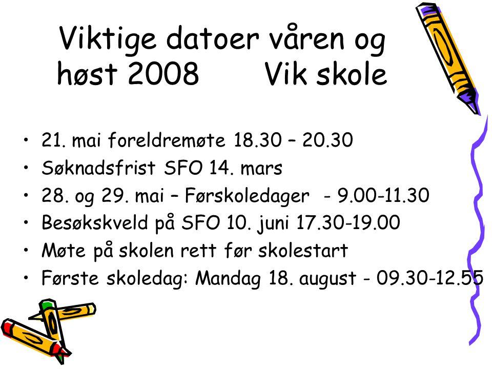 Viktige datoer våren og høst 2008 Vik skole 21. mai foreldremøte 18.30 – 20.30 Søknadsfrist SFO 14.