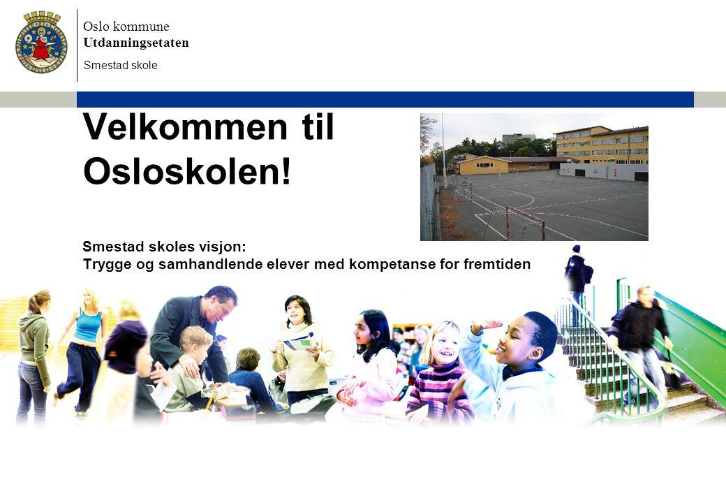 Oslo kommune Utdanningsetaten Velkommen til Osloskolen! Smestad skoles visjon: Trygge og samhandlende elever med kompetanse for fremtiden Smestad skol
