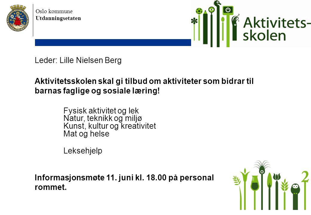 Oslo kommune Utdanningsetaten 05.06.14 Smestad skole 11 Leder: Lille Nielsen Berg Aktivitetsskolen skal gi tilbud om aktiviteter som bidrar til barnas faglige og sosiale læring.