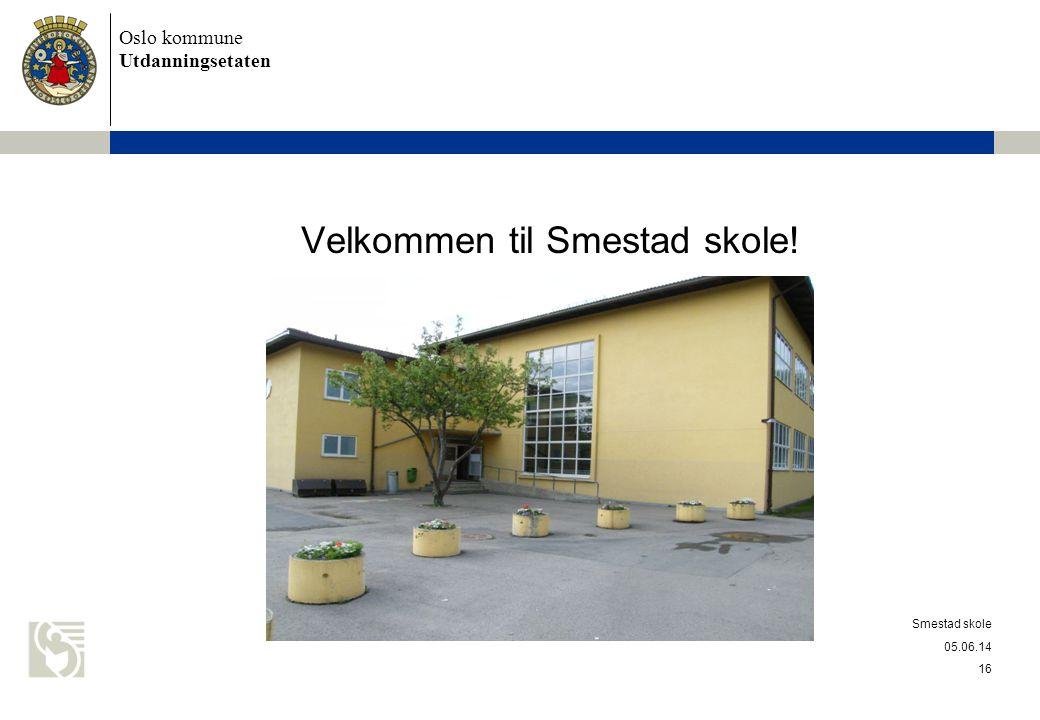 Oslo kommune Utdanningsetaten Velkommen til Smestad skole! 05.06.14 Smestad skole 16