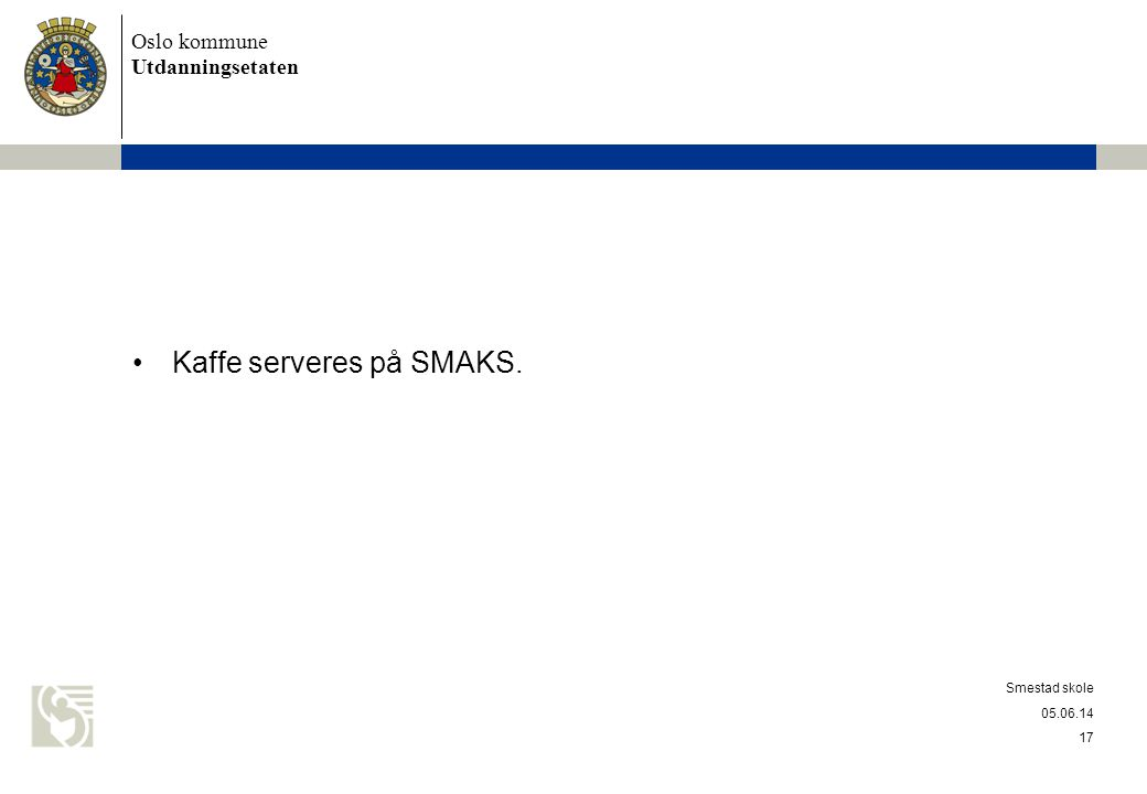 Oslo kommune Utdanningsetaten Kaffe serveres på SMAKS. 05.06.14 Smestad skole 17