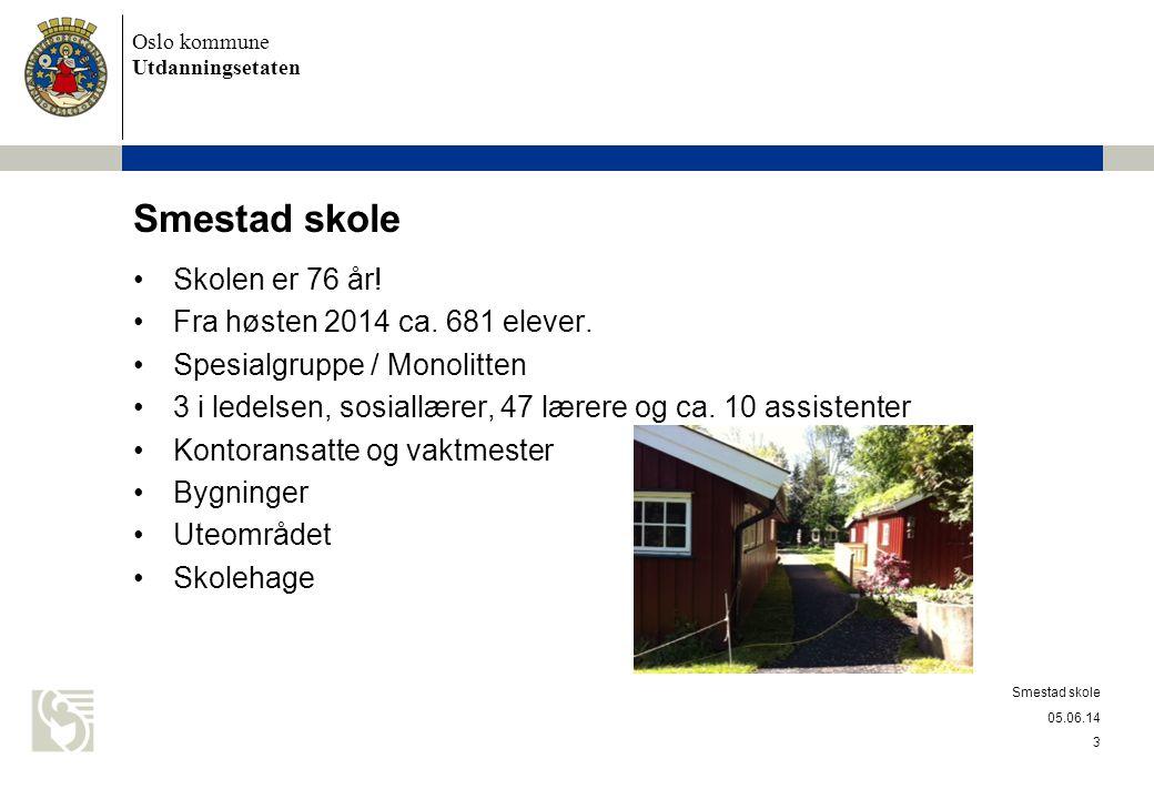 Oslo kommune Utdanningsetaten Smestad skole Skolen er 76 år! Fra høsten 2014 ca. 681 elever. Spesialgruppe / Monolitten 3 i ledelsen, sosiallærer, 47