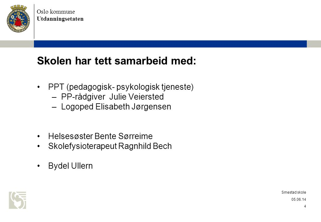 Oslo kommune Utdanningsetaten Skolen har tett samarbeid med: PPT (pedagogisk- psykologisk tjeneste) –PP-rådgiver Julie Veiersted –Logoped Elisabeth Jø