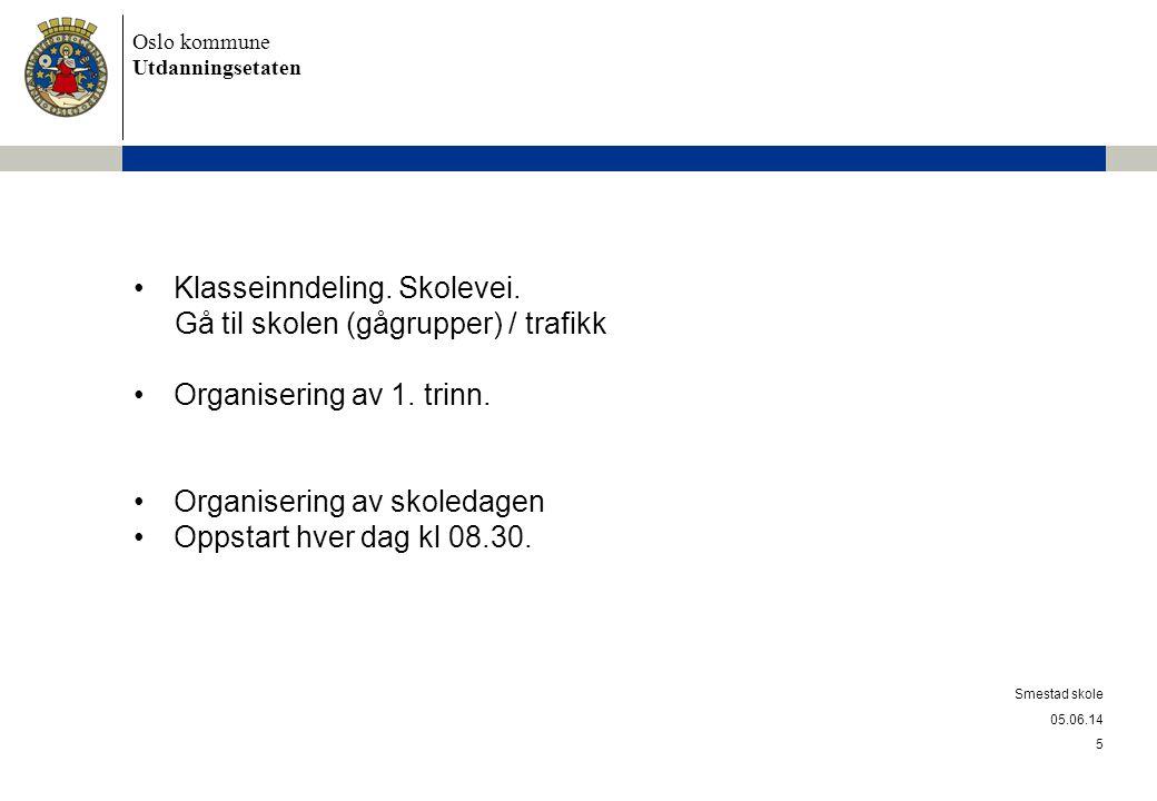 Oslo kommune Utdanningsetaten 05.06.14 Smestad skole 5 Klasseinndeling. Skolevei. Gå til skolen (gågrupper) / trafikk Organisering av 1. trinn. Organi