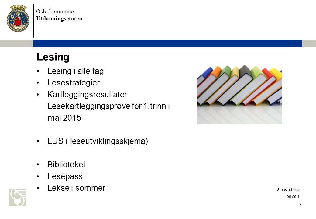 Oslo kommune Utdanningsetaten Lesing Lesing i alle fag Lesestrategier Kartleggingsresultater Lesekartleggingsprøve for 1.trinn i mai 2015 LUS ( leseut