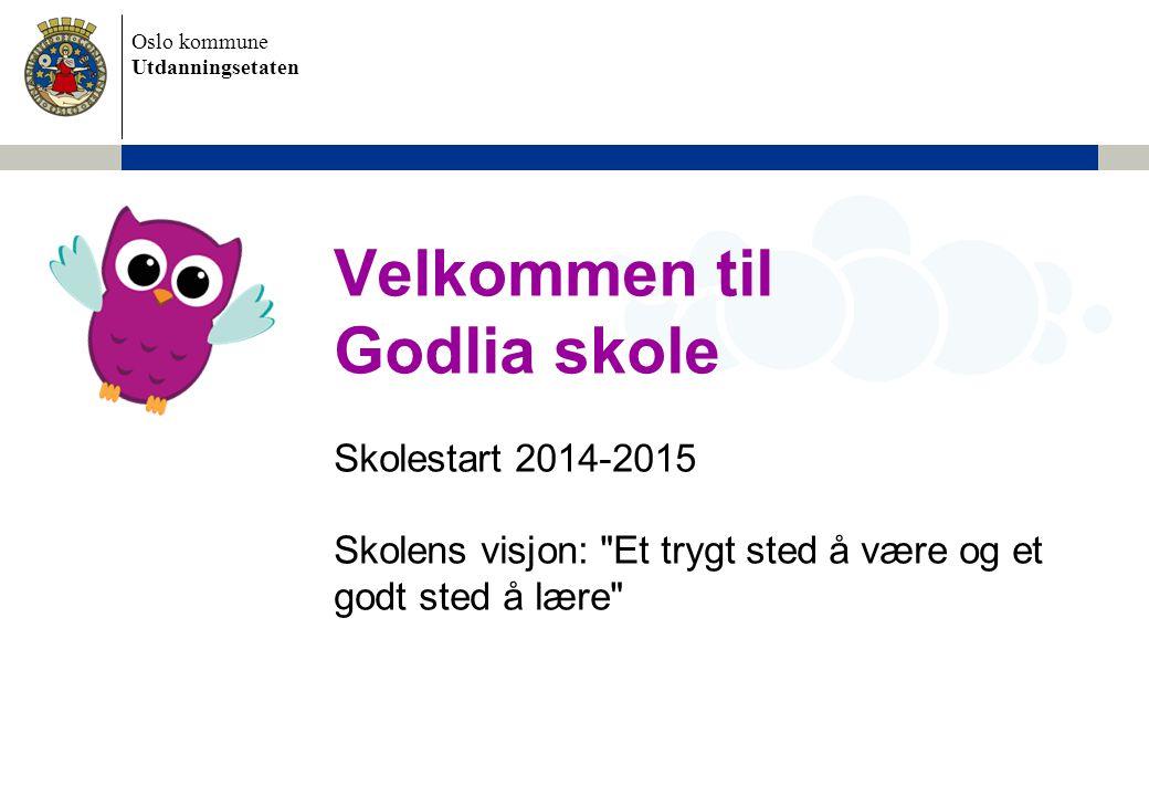 Oslo kommune Utdanningsetaten Velkommen til Godlia skole Skolestart 2014-2015 Skolens visjon: