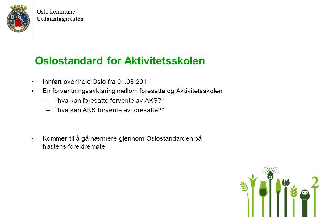Oslo kommune Utdanningsetaten Oslostandard for Aktivitetsskolen Innført over hele Oslo fra 01.08.2011 En forventningsavklaring mellom foresatte og Akt