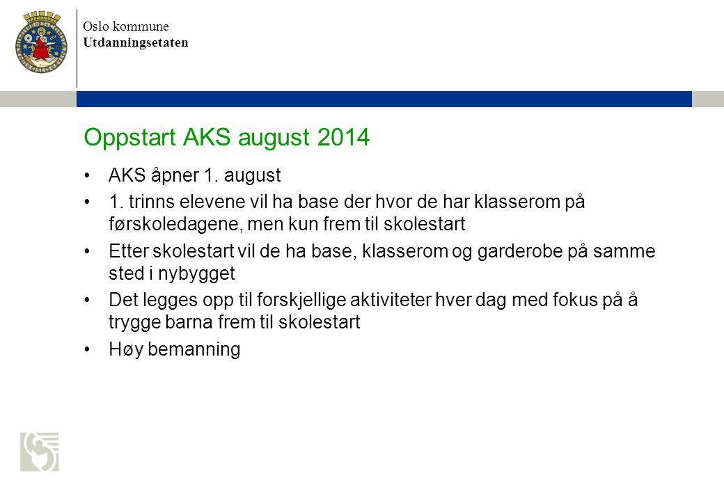 Oslo kommune Utdanningsetaten Oppstart AKS august 2014 AKS åpner 1. august 1. trinns elevene vil ha base der hvor de har klasserom på førskoledagene,