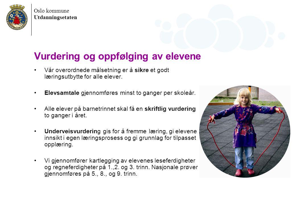 Oslo kommune Utdanningsetaten Vurdering og oppfølging av elevene Vår overordnede målsetning er å sikre et godt læringsutbytte for alle elever. Elevsam