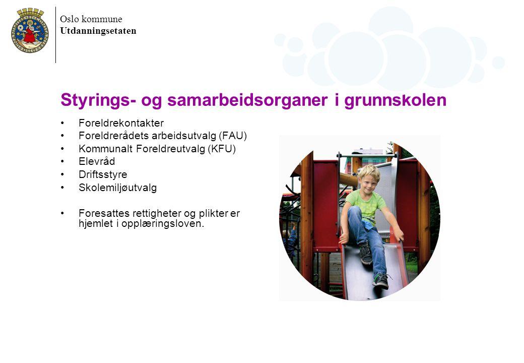 Oslo kommune Utdanningsetaten Styrings- og samarbeidsorganer i grunnskolen Foreldrekontakter Foreldrerådets arbeidsutvalg (FAU) Kommunalt Foreldreutva
