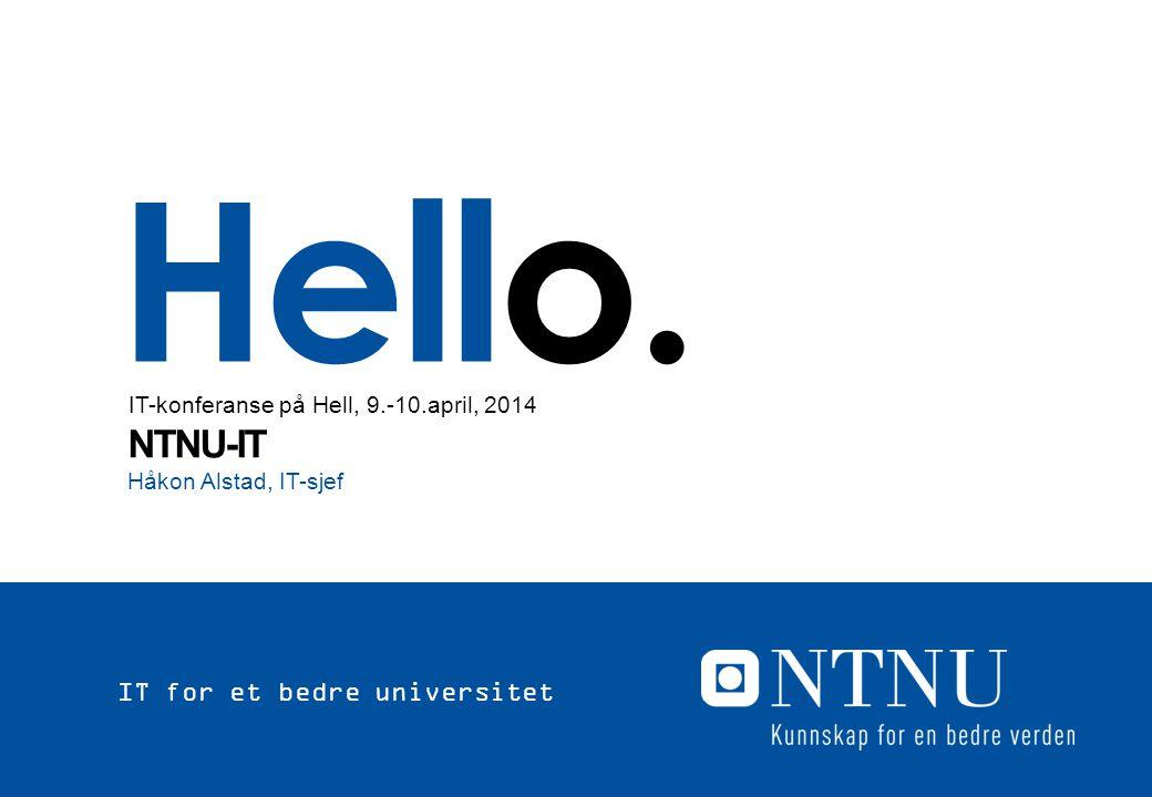 Hello. Håkon Alstad, IT-sjef NTNU-IT IT-konferanse på Hell, 9.-10.april, 2014 IT for et bedre universitet