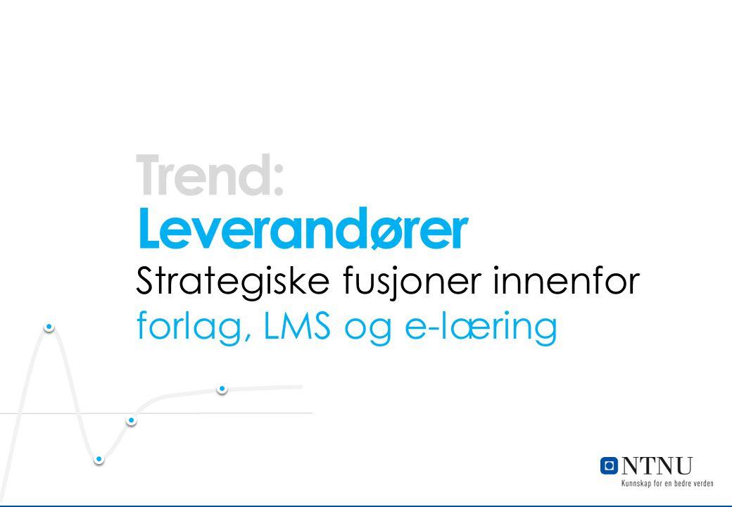 Leverandører Strategiske fusjoner innenfor forlag, LMS og e-læring Trend: