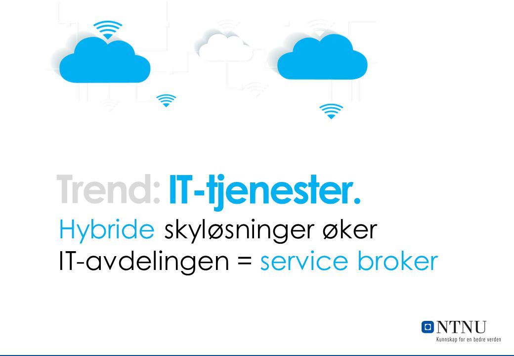 IT-tjenester. Hybride skyløsninger øker IT-avdelingen = service broker Trend: