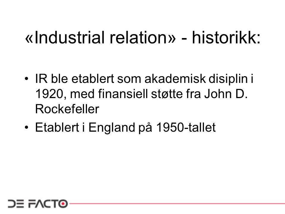 «Industrial relation» - historikk: IR ble etablert som akademisk disiplin i 1920, med finansiell støtte fra John D. Rockefeller Etablert i England på