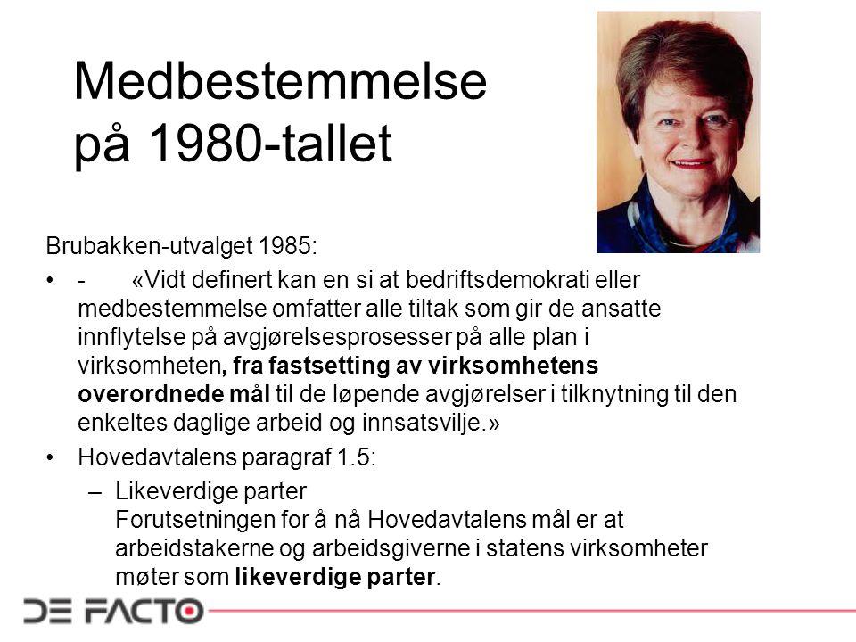 Medbestemmelse på 1980-tallet Brubakken-utvalget 1985: -«Vidt definert kan en si at bedriftsdemokrati eller medbestemmelse omfatter alle tiltak som gi
