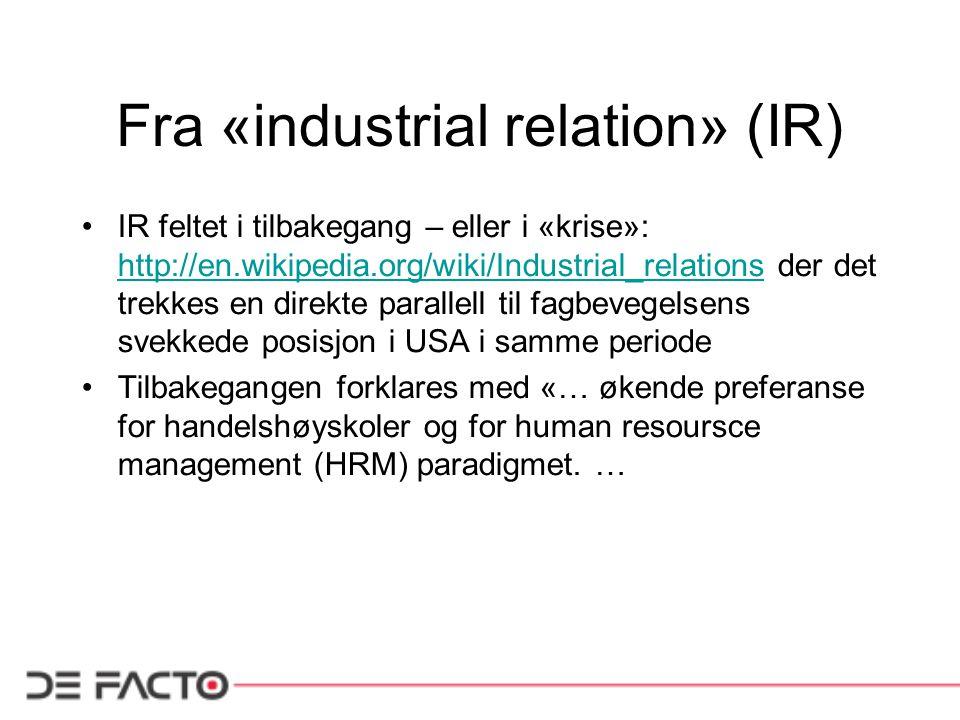 Fra «industrial relation» (IR) IR feltet i tilbakegang – eller i «krise»: http://en.wikipedia.org/wiki/Industrial_relations der det trekkes en direkte