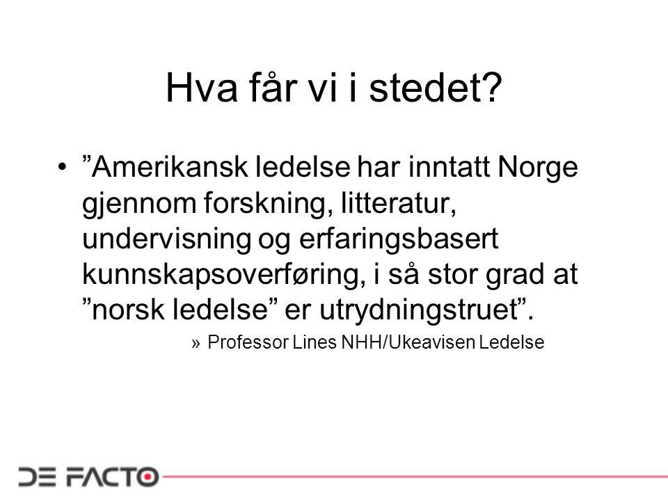 """Hva får vi i stedet? """"Amerikansk ledelse har inntatt Norge gjennom forskning, litteratur, undervisning og erfaringsbasert kunnskapsoverføring, i så st"""