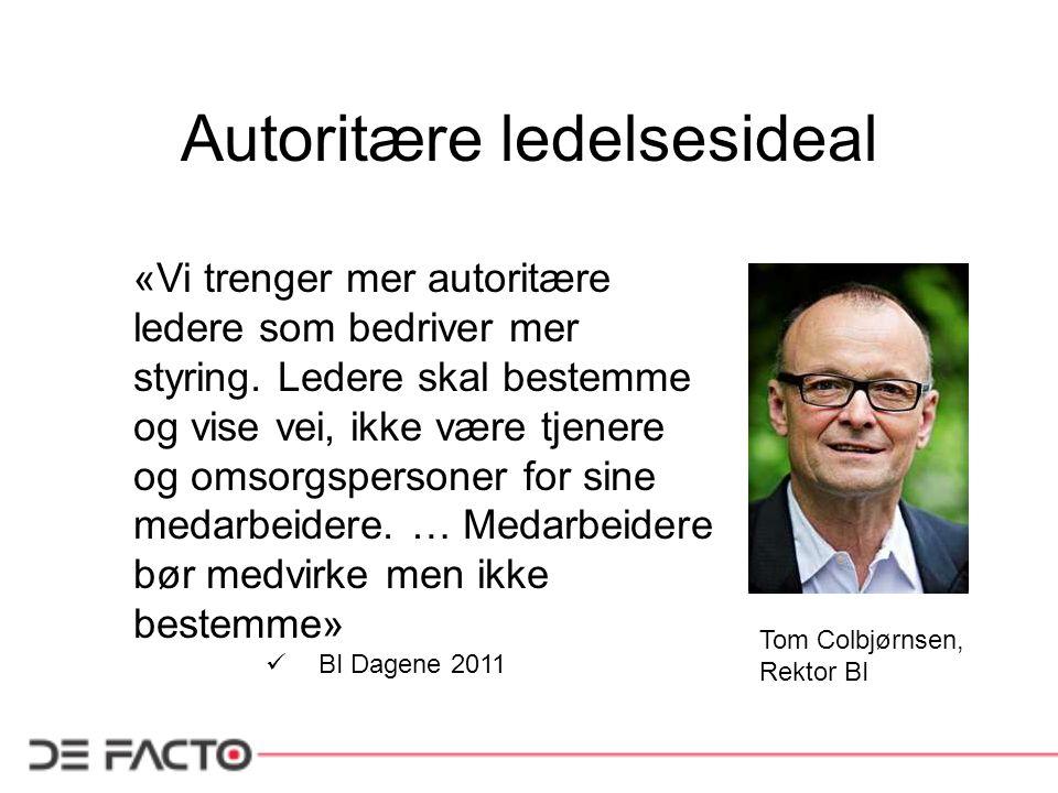 Autoritære ledelsesideal «Vi trenger mer autoritære ledere som bedriver mer styring. Ledere skal bestemme og vise vei, ikke være tjenere og omsorgsper