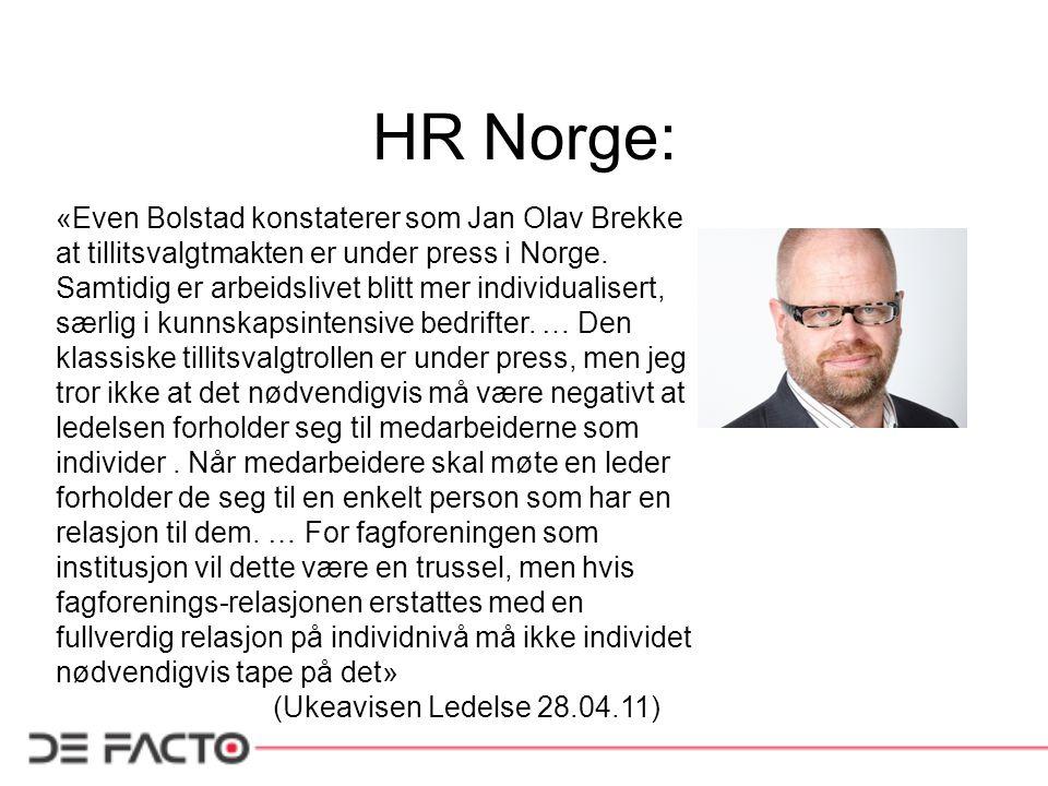 HR Norge: «Even Bolstad konstaterer som Jan Olav Brekke at tillitsvalgtmakten er under press i Norge. Samtidig er arbeidslivet blitt mer individualise