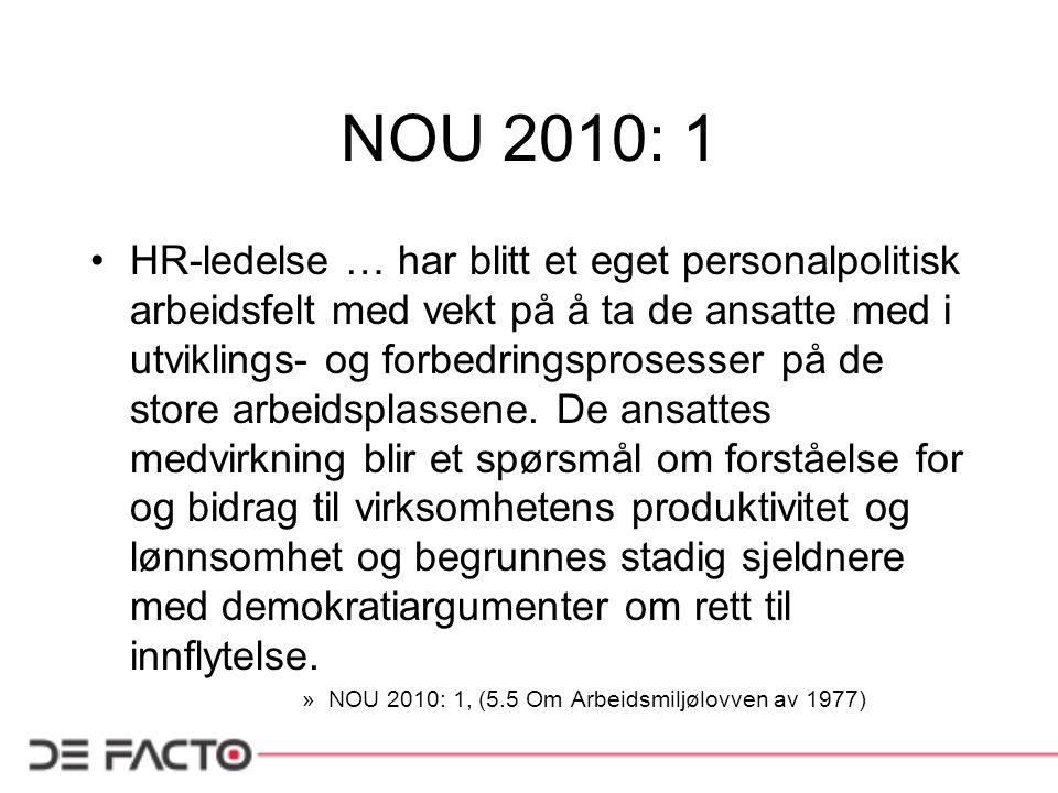 NOU 2010: 1 HR-ledelse … har blitt et eget personalpolitisk arbeidsfelt med vekt på å ta de ansatte med i utviklings- og forbedringsprosesser på de st