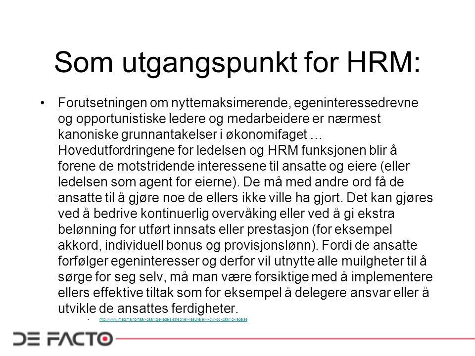 Som utgangspunkt for HRM: Forutsetningen om nyttemaksimerende, egeninteressedrevne og opportunistiske ledere og medarbeidere er nærmest kanoniske grun