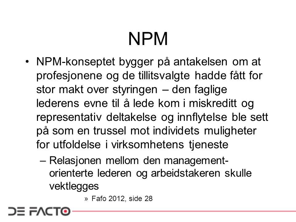 NPM NPM-konseptet bygger på antakelsen om at profesjonene og de tillitsvalgte hadde fått for stor makt over styringen – den faglige lederens evne til