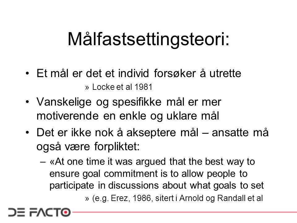 Målfastsettingsteori: Et mål er det et individ forsøker å utrette »Locke et al 1981 Vanskelige og spesifikke mål er mer motiverende en enkle og uklare
