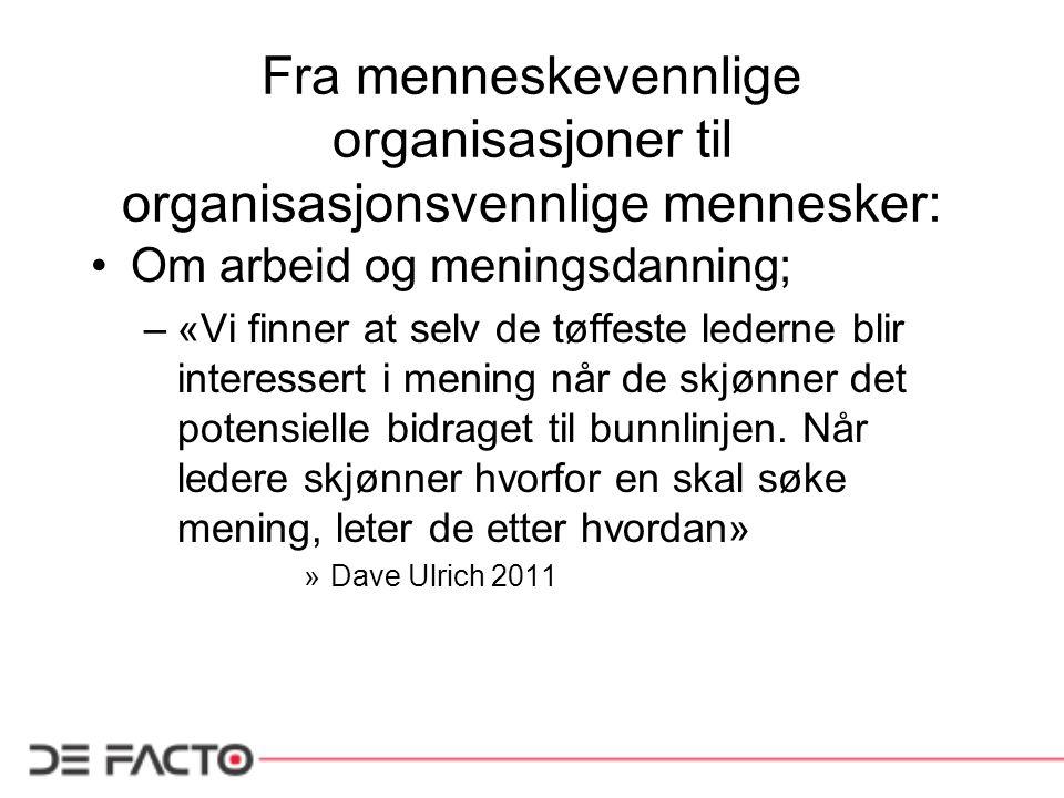 Fra menneskevennlige organisasjoner til organisasjonsvennlige mennesker: Om arbeid og meningsdanning; –«Vi finner at selv de tøffeste lederne blir int