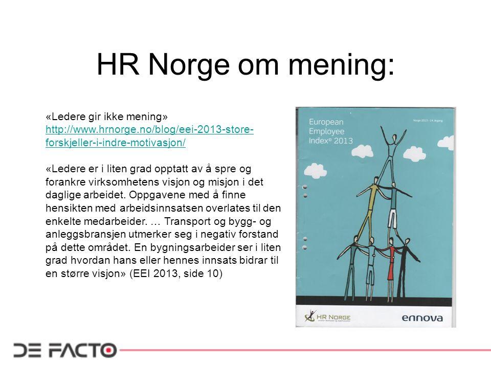 HR Norge om mening: «Ledere gir ikke mening» http://www.hrnorge.no/blog/eei-2013-store- forskjeller-i-indre-motivasjon/ «Ledere er i liten grad opptat