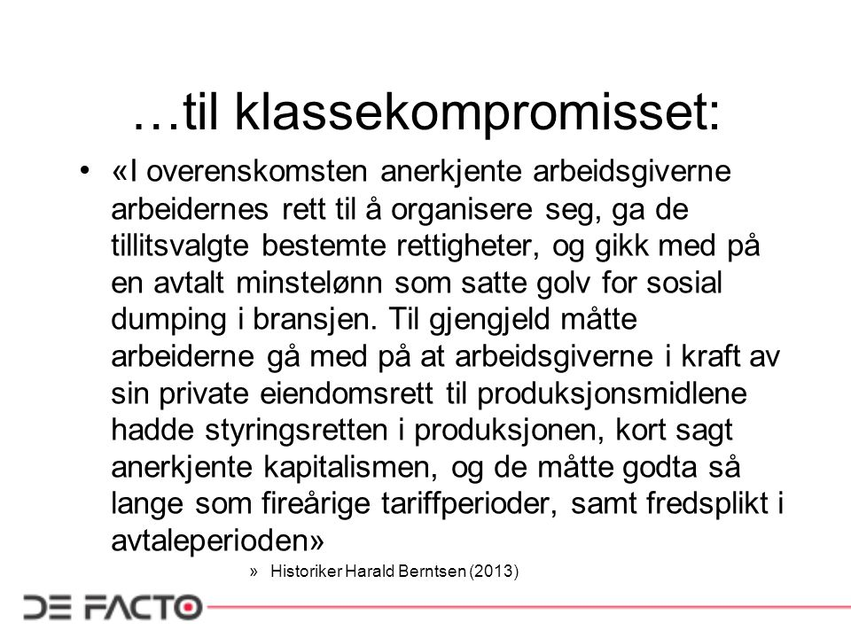 …til klassekompromisset: « I overenskomsten anerkjente arbeidsgiverne arbeidernes rett til å organisere seg, ga de tillitsvalgte bestemte rettigheter,