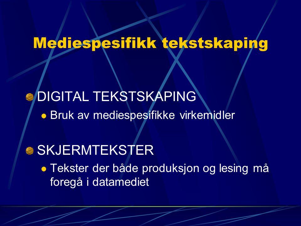 Mediespesifikk tekstskaping DIGITAL TEKSTSKAPING Bruk av mediespesifikke virkemidler SKJERMTEKSTER Tekster der både produksjon og lesing må foregå i d