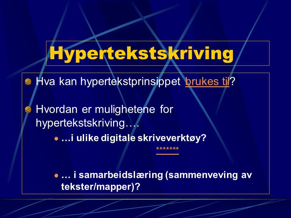 Hypertekstskriving Hva kan hypertekstprinsippet brukes til?brukes til Hvordan er mulighetene for hypertekstskriving…. …i ulike digitale skriveverktøy?